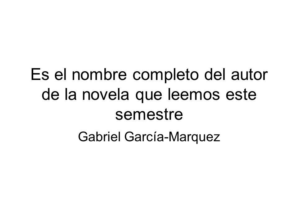 Es el nombre completo del autor de la novela que leemos este semestre Gabriel García-Marquez