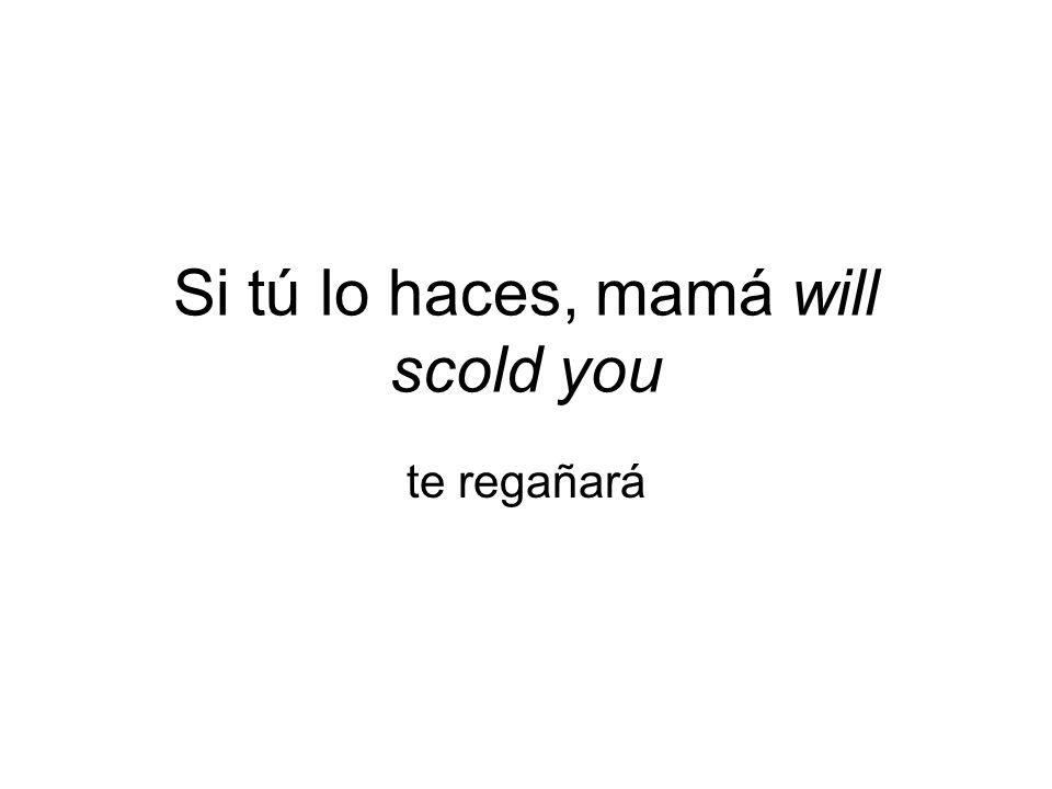 Si tú lo haces, mamá will scold you te regañará