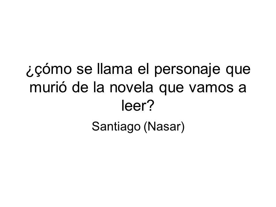 ¿çómo se llama el personaje que murió de la novela que vamos a leer Santiago (Nasar)