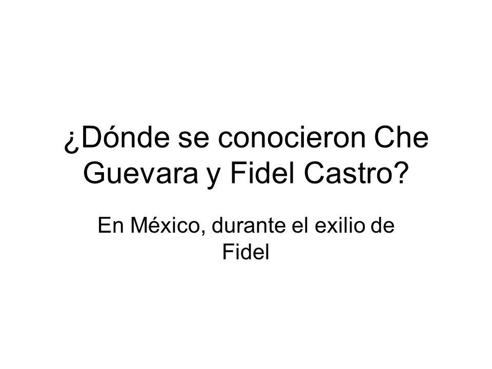 ¿Dónde se conocieron Che Guevara y Fidel Castro En México, durante el exilio de Fidel