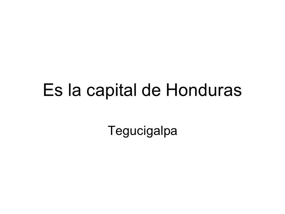 Es la capital de Honduras Tegucigalpa