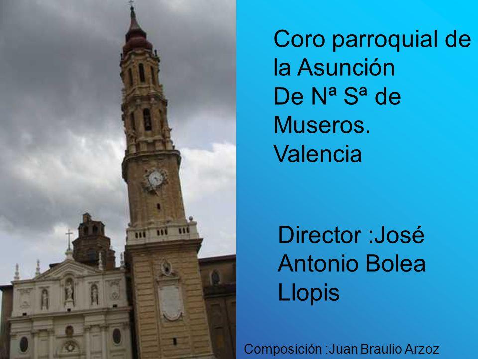 Director :José Antonio Bolea Llopis Coro parroquial de la Asunción De Nª Sª de Museros.