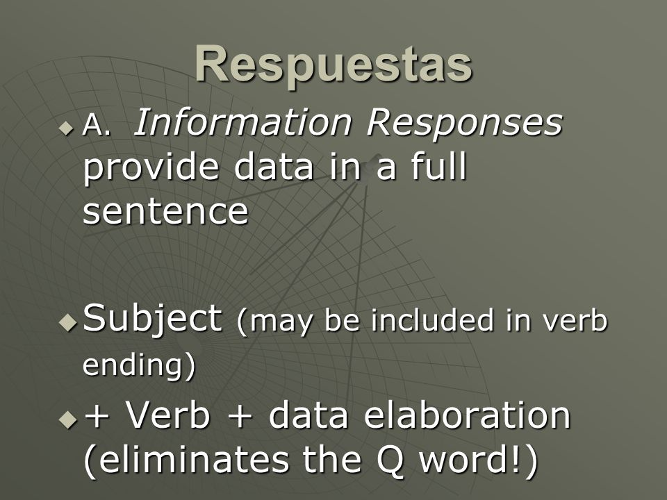 Respuestas A. Information Responses provide data in a full sentence A. Information Responses provide data in a full sentence Subject (may be included