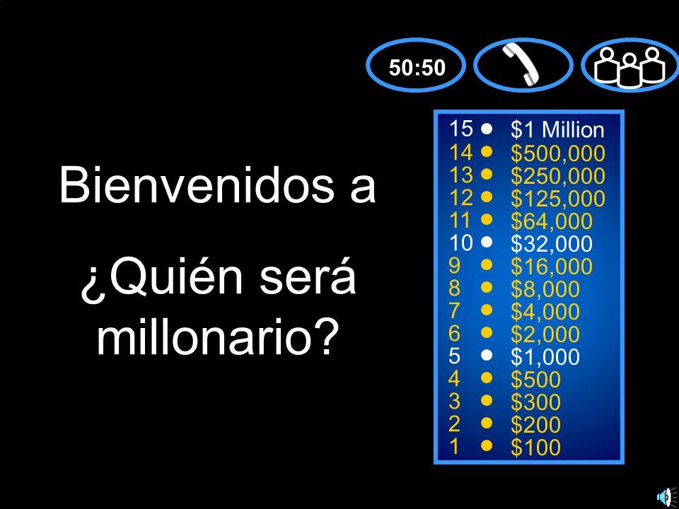 15 14 13 12 11 10 9 8 7 6 5 4 3 2 1 $1 Million $500,000 $250,000 $125,000 $64,000 $32,000 $16,000 $8,000 $4,000 $2,000 $1,000 $500 $300 $200 $100 Bienvenidos a ¿Quién será millonario.
