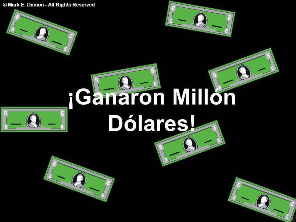 © Mark E. Damon - All Rights Reserved ¡Ganaron Millón Dólares!