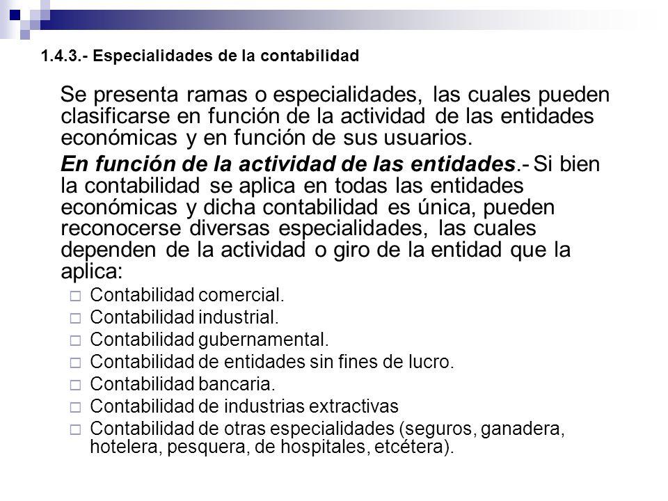 1.4.3.- Especialidades de la contabilidad Se presenta ramas o especialidades, las cuales pueden clasificarse en función de la actividad de las entidad