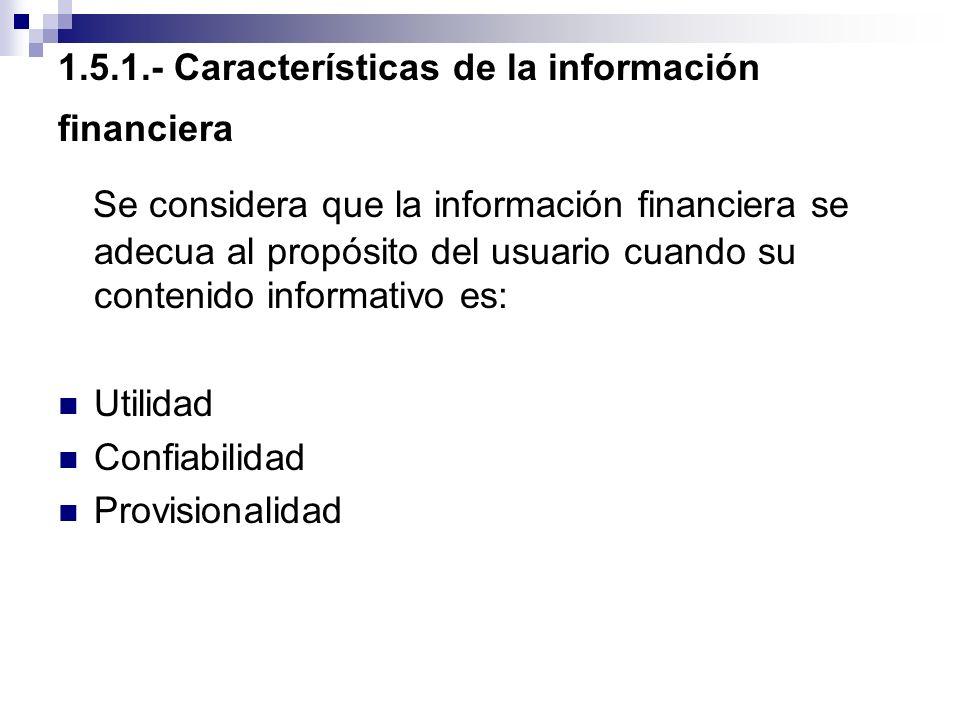 1.5.1.- Características de la información financiera Se considera que la información financiera se adecua al propósito del usuario cuando su contenido