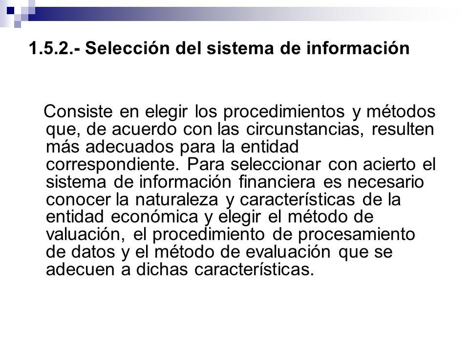 1.5.2.- Selección del sistema de información Consiste en elegir los procedimientos y métodos que, de acuerdo con las circunstancias, resulten más adec