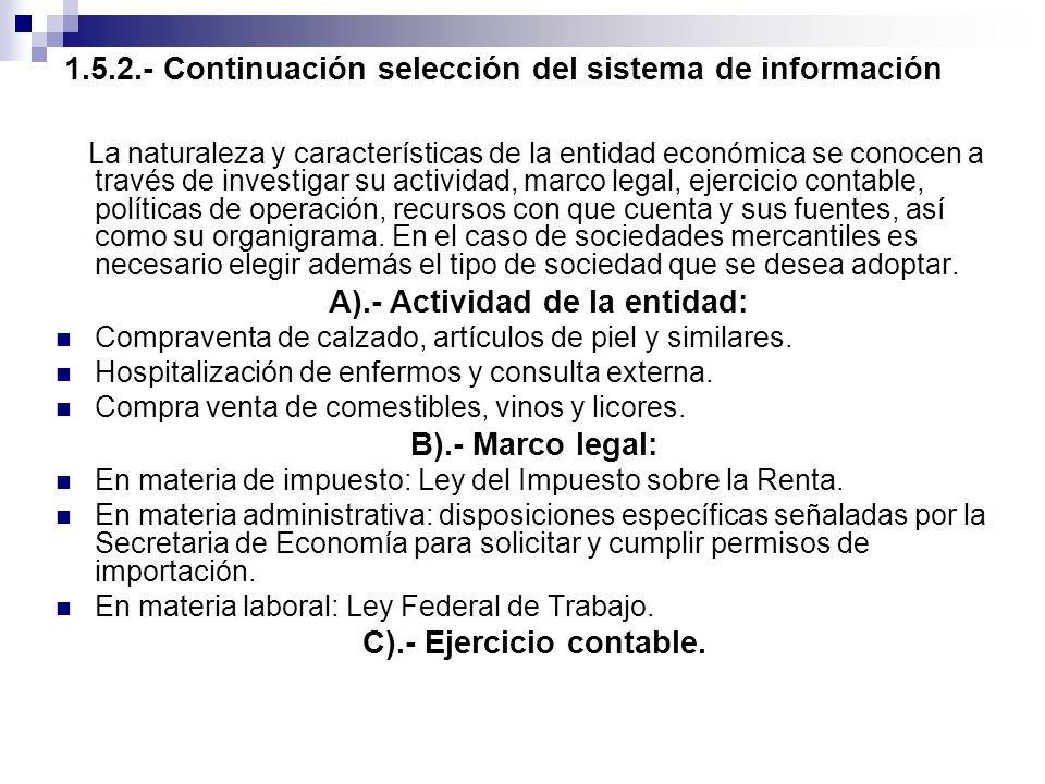 1.5.2.- Continuación selección del sistema de información La naturaleza y características de la entidad económica se conocen a través de investigar su