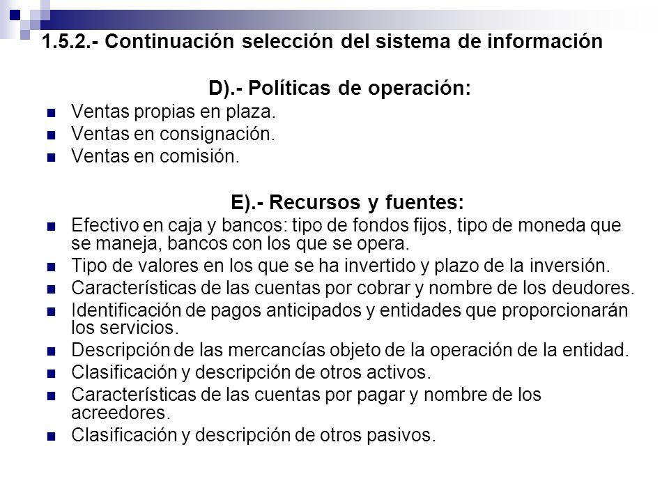 1.5.2.- Continuación selección del sistema de información D).- Políticas de operación: Ventas propias en plaza. Ventas en consignación. Ventas en comi
