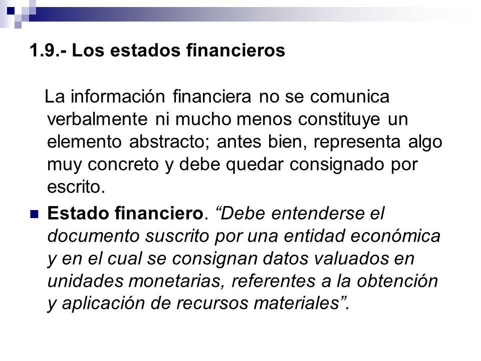 1.9.- Los estados financieros La información financiera no se comunica verbalmente ni mucho menos constituye un elemento abstracto; antes bien, repres
