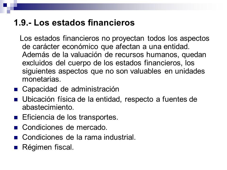 1.9.- Los estados financieros Los estados financieros no proyectan todos los aspectos de carácter económico que afectan a una entidad. Además de la va