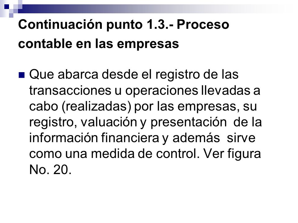 Continuación punto 1.3.- Proceso contable en las empresas Que abarca desde el registro de las transacciones u operaciones llevadas a cabo (realizadas)