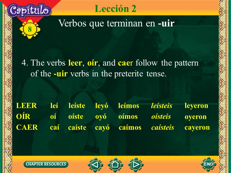 8 Verbos que terminan en -uir 3. Note that the verb oír follows the same pattern except for the yo form which is oigo in the present tense. oír oigo o