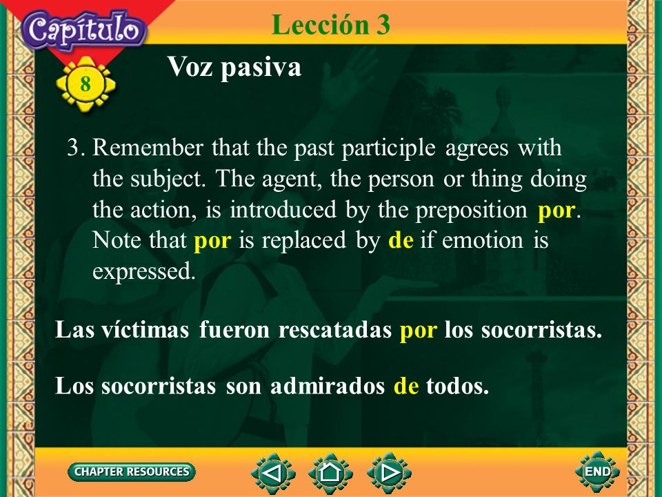 8 Voz pasiva Lección 3 3.Remember that the past participle agrees with the subject.