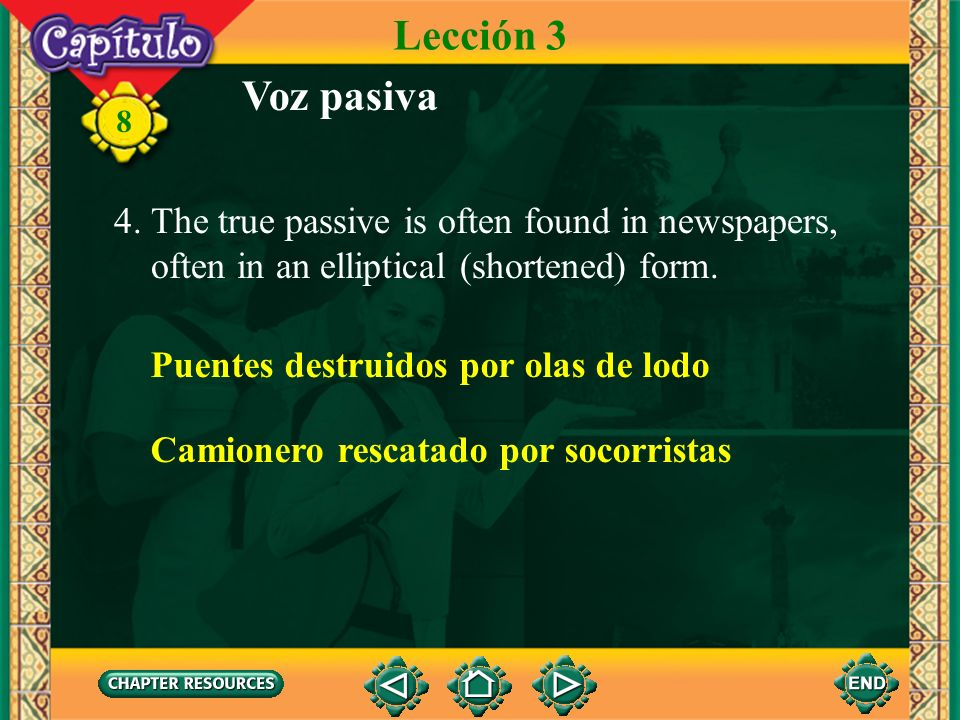 8 Voz pasiva Lección 3 3. Remember that the past participle agrees with the subject. The agent, the person or thing doing the action, is introduced by