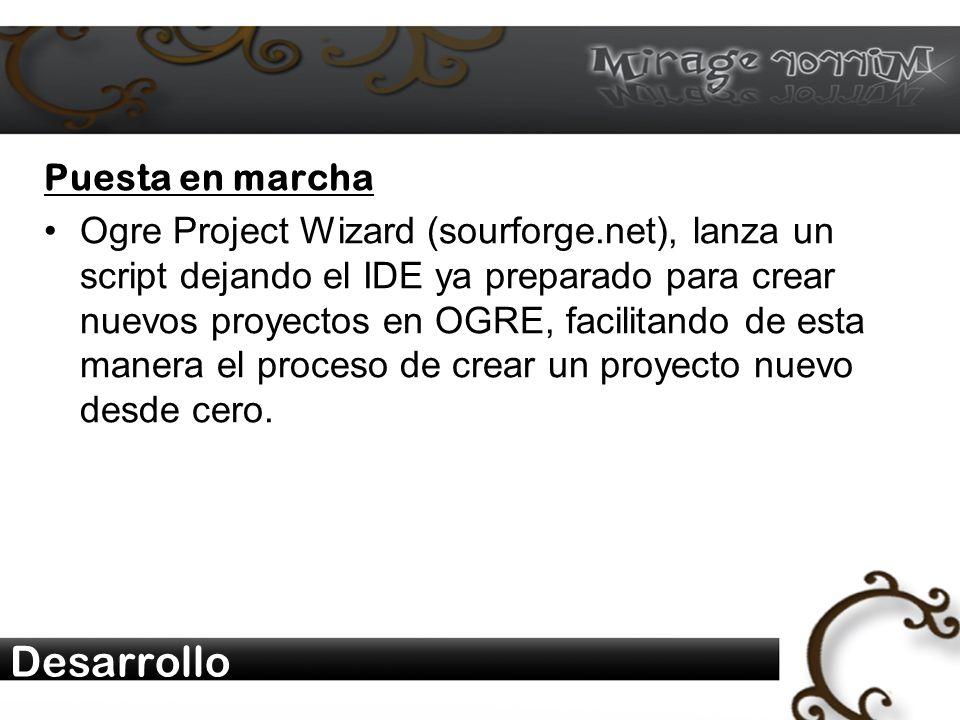 Desarrollo Puesta en marcha Ogre Project Wizard (sourforge.net), lanza un script dejando el IDE ya preparado para crear nuevos proyectos en OGRE, facilitando de esta manera el proceso de crear un proyecto nuevo desde cero.