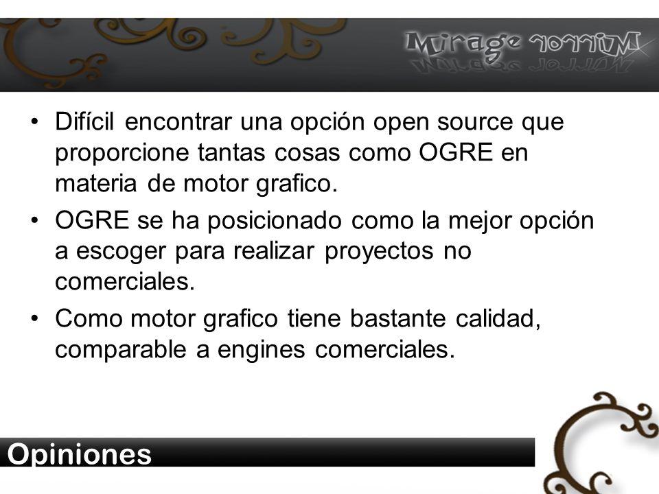 Opiniones Difícil encontrar una opción open source que proporcione tantas cosas como OGRE en materia de motor grafico.