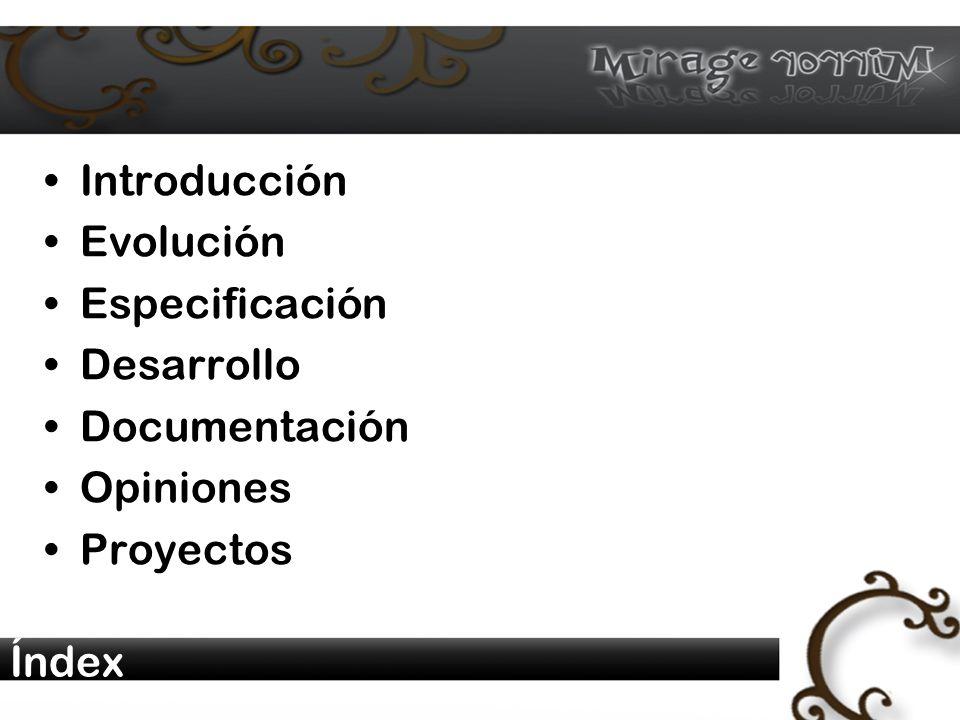 Índex Introducción Evolución Especificación Desarrollo Documentación Opiniones Proyectos