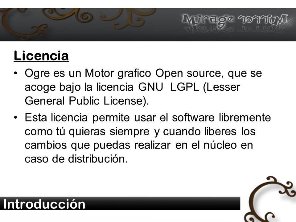 Introducción Licencia Ogre es un Motor grafico Open source, que se acoge bajo la licencia GNU LGPL (Lesser General Public License).