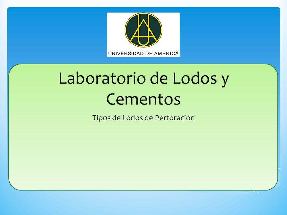 Laboratorio de Lodos y Cementos Tipos de Lodos de Perforación