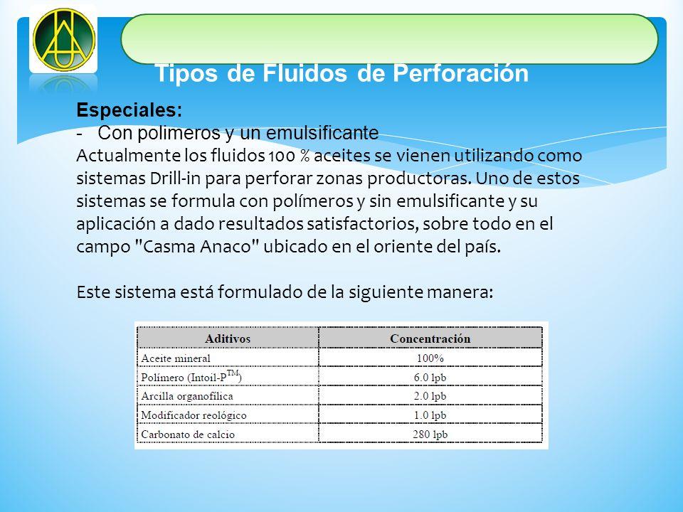 Tipos de Fluidos de Perforación Especiales: -Con polimeros y un emulsificante Actualmente los fluidos 100 % aceites se vienen utilizando como sistemas