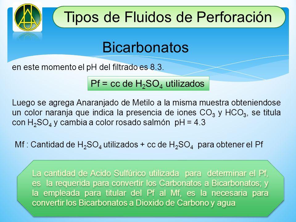 en este momento el pH del filtrado es 8.3. Pf = cc de H 2 SO 4 utilizados Luego se agrega Anaranjado de Metilo a la misma muestra obteniendose un colo