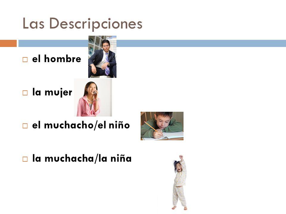 Las Descripciones el hombre la mujer el muchacho/el niño la muchacha/la niña