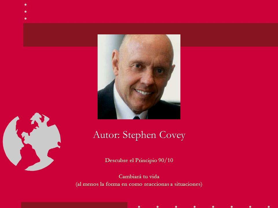 Autor: Stephen Covey Descubre el Principio 90/10 Cambiará tu vida (al menos la forma en como reaccionas a situaciones)