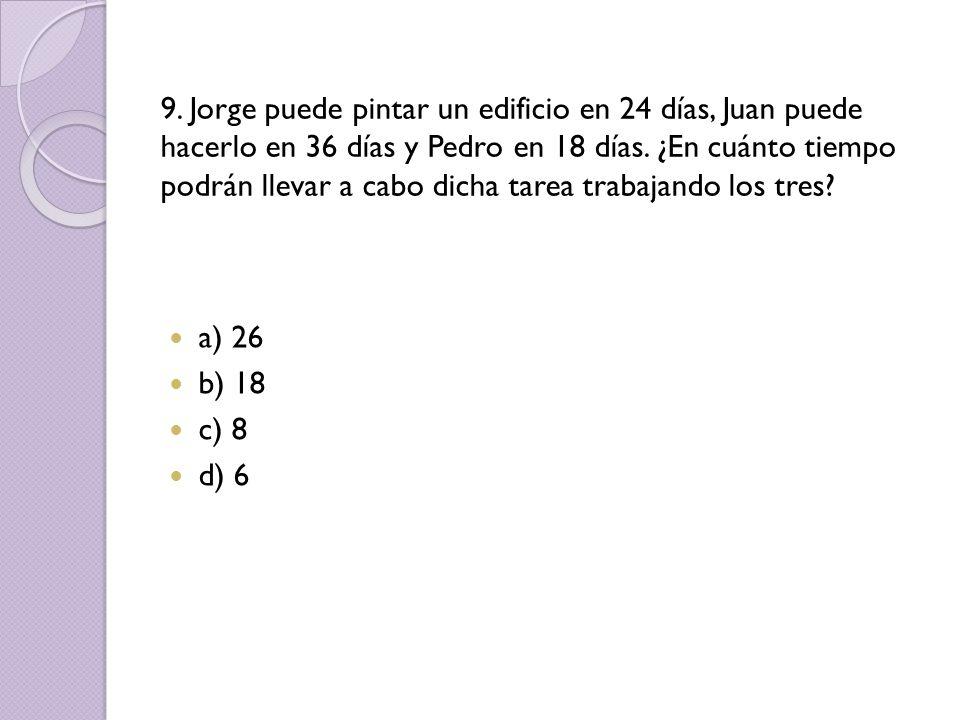 9.Jorge puede pintar un edificio en 24 días, Juan puede hacerlo en 36 días y Pedro en 18 días.