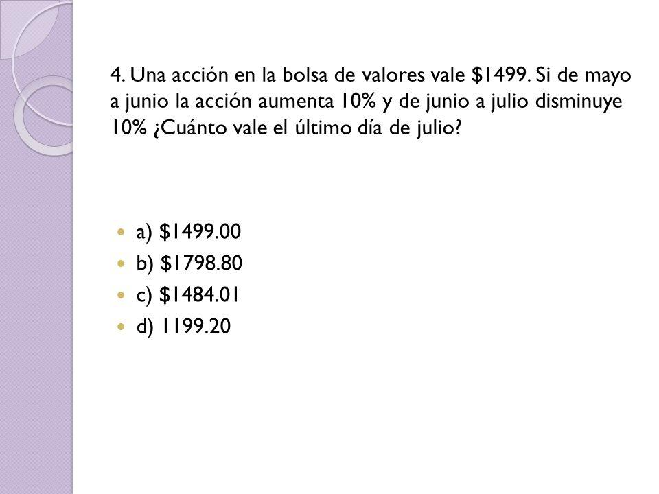 4.Una acción en la bolsa de valores vale $1499.