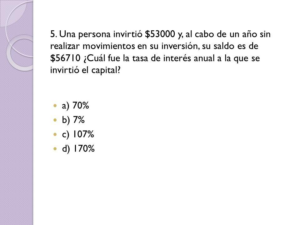 5. Una persona invirtió $53000 y, al cabo de un año sin realizar movimientos en su inversión, su saldo es de $56710 ¿Cuál fue la tasa de interés anual