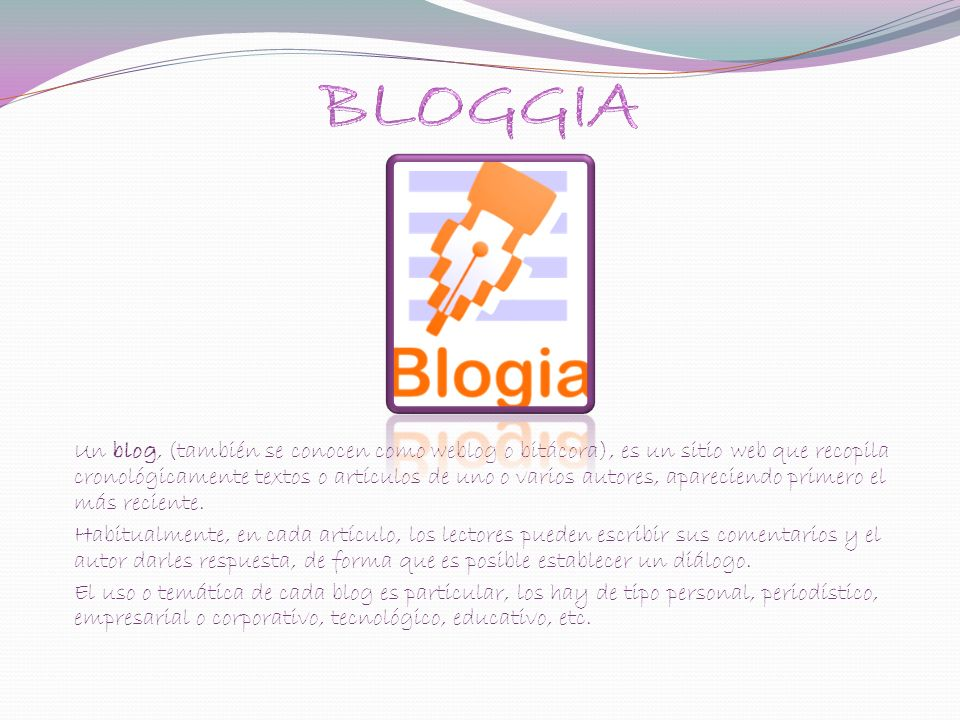 Un blog, (también se conocen como weblog o bitácora), es un sitio web que recopila cronológicamente textos o artículos de uno o varios autores, aparec