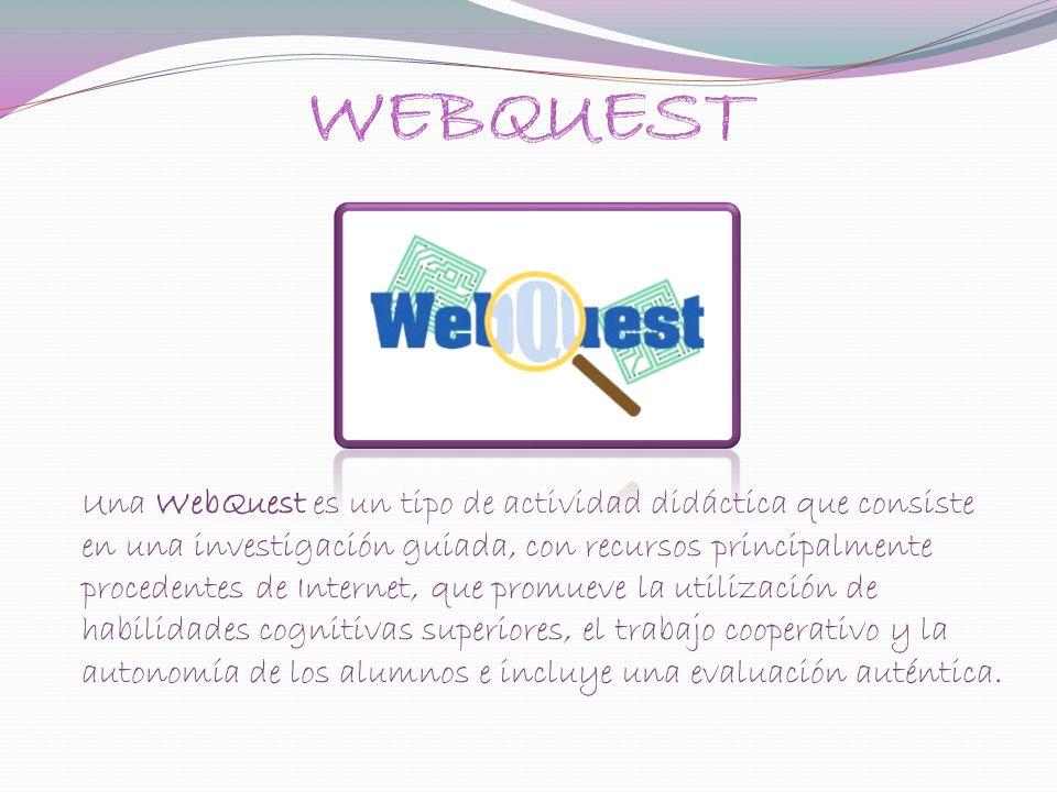 Una WebQuest es un tipo de actividad didáctica que consiste en una investigación guiada, con recursos principalmente procedentes de Internet, que promueve la utilización de habilidades cognitivas superiores, el trabajo cooperativo y la autonomía de los alumnos e incluye una evaluación auténtica.