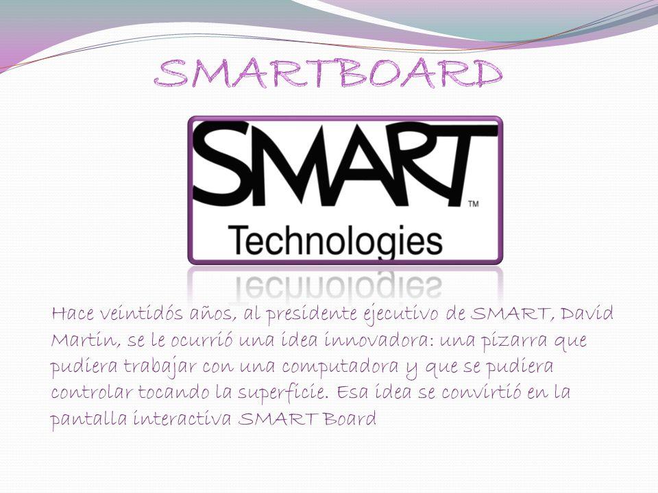 Hace veintidós años, al presidente ejecutivo de SMART, David Martin, se le ocurrió una idea innovadora: una pizarra que pudiera trabajar con una computadora y que se pudiera controlar tocando la superficie.