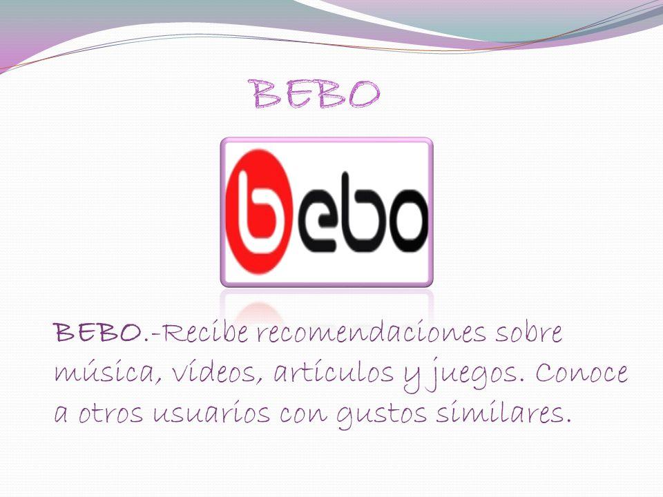 BEBO.-Recibe recomendaciones sobre música, vídeos, artículos y juegos.