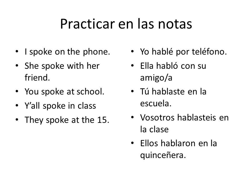 Practicar en las notas I spoke on the phone.She spoke with her friend.