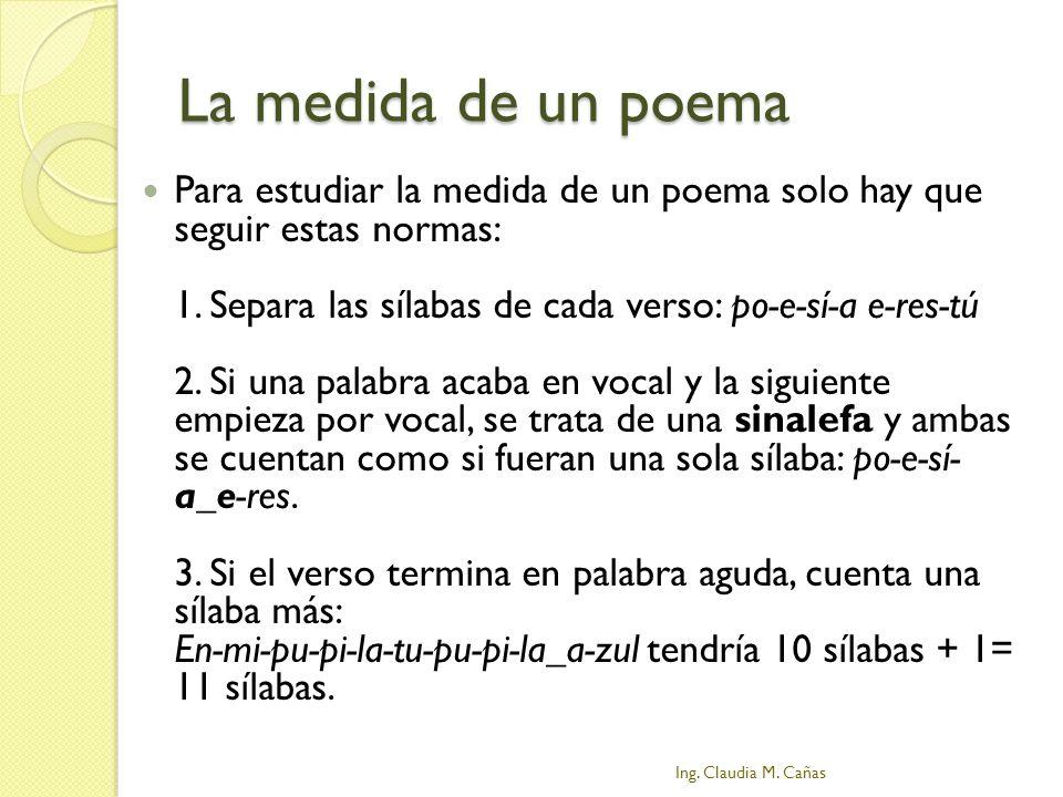 La medida de un poema Para estudiar la medida de un poema solo hay que seguir estas normas: 1. Separa las sílabas de cada verso: po-e-sí-a e-res-tú 2.