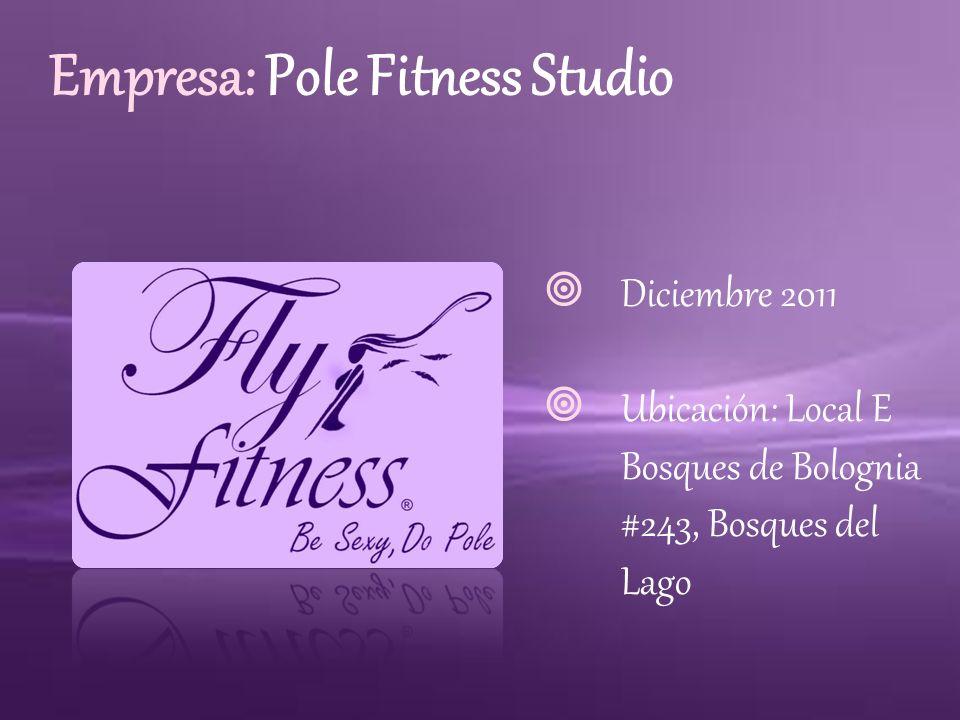 Empresa: Pole Fitness Studio Diciembre 2011 Ubicación: Local E Bosques de Bolognia #243, Bosques del Lago