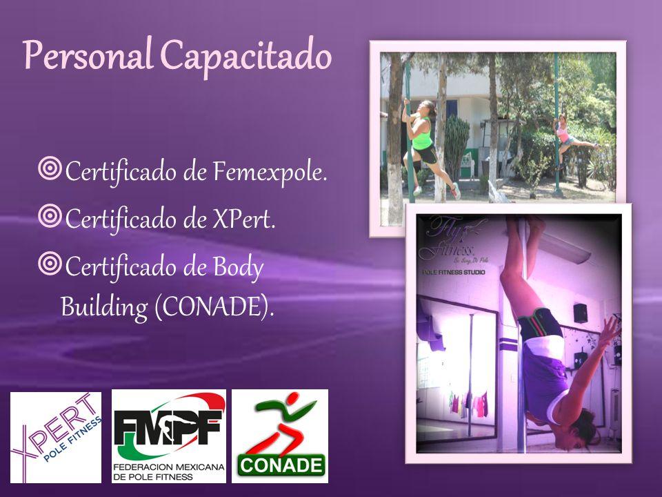 Personal Capacitado Certificado de Femexpole. Certificado de XPert. Certificado de Body Building (CONADE).