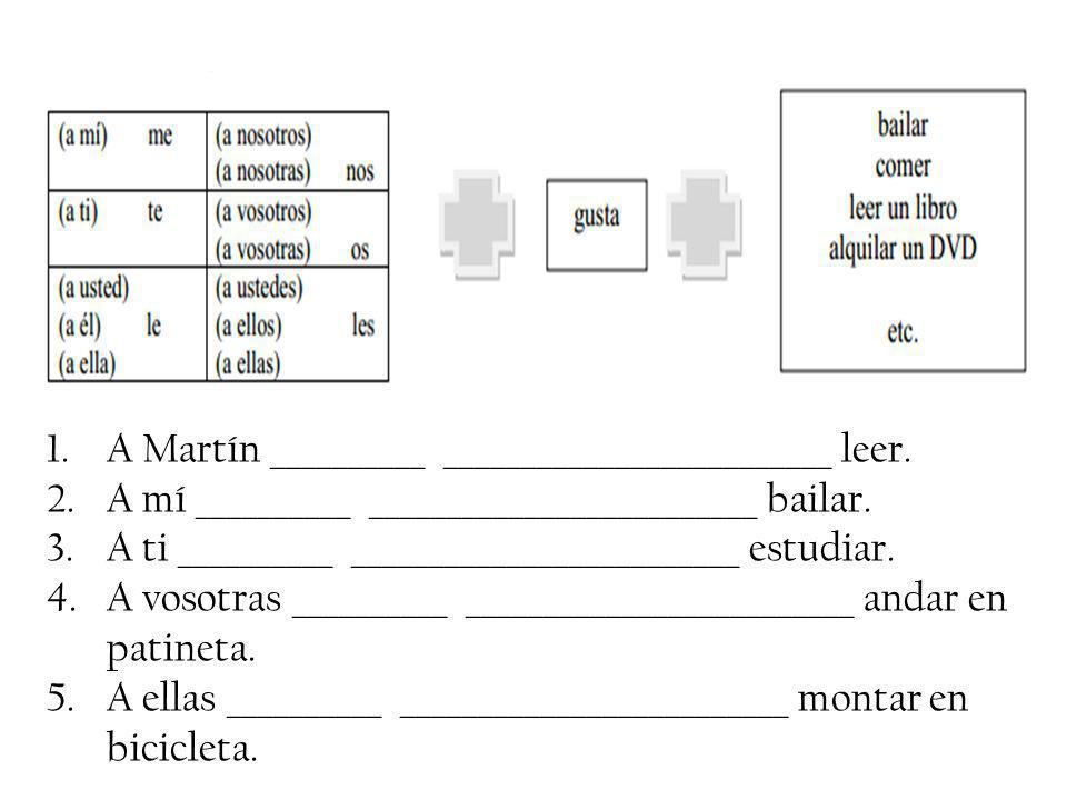 1.A Martín __________ _________________________ leer.