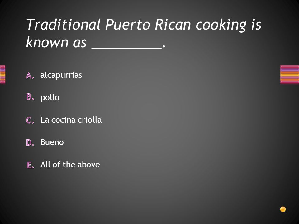 Traditional Puerto Rican cooking is known as _________. All of the above Bueno alcapurrias pollo La cocina criolla