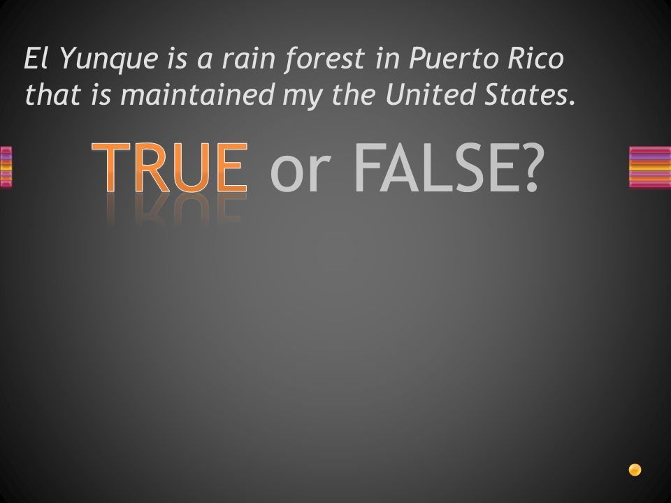 TRUE or FALSE? El Yunque is a rain forest in Puerto Rico that is maintained my the United States.