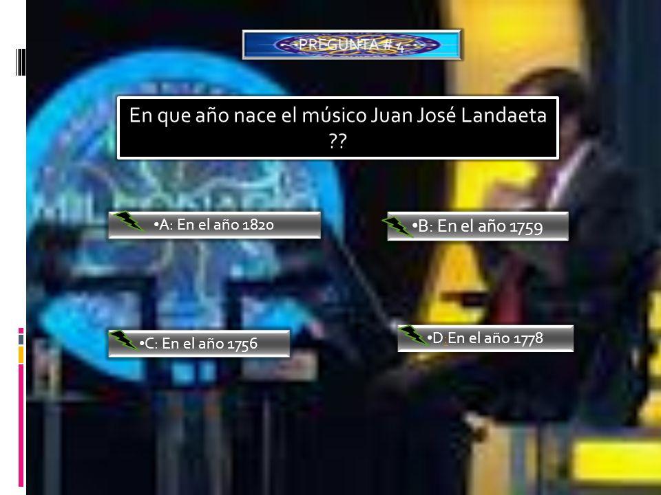 En que año nace el músico Juan José Landaeta ?? A: En el año 1820 B: En el año 1759 C: En el año 1756 D:En el año 1778: