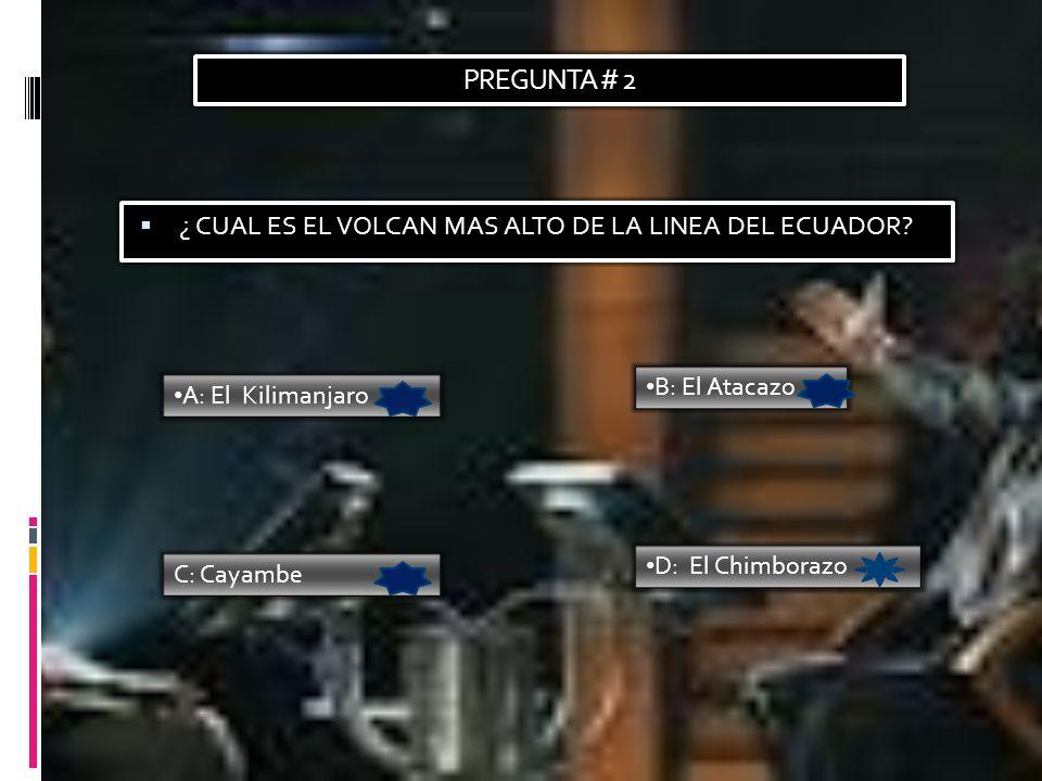 PREGUNTA # 2 ¿ CUAL ES EL VOLCAN MAS ALTO DE LA LINEA DEL ECUADOR.