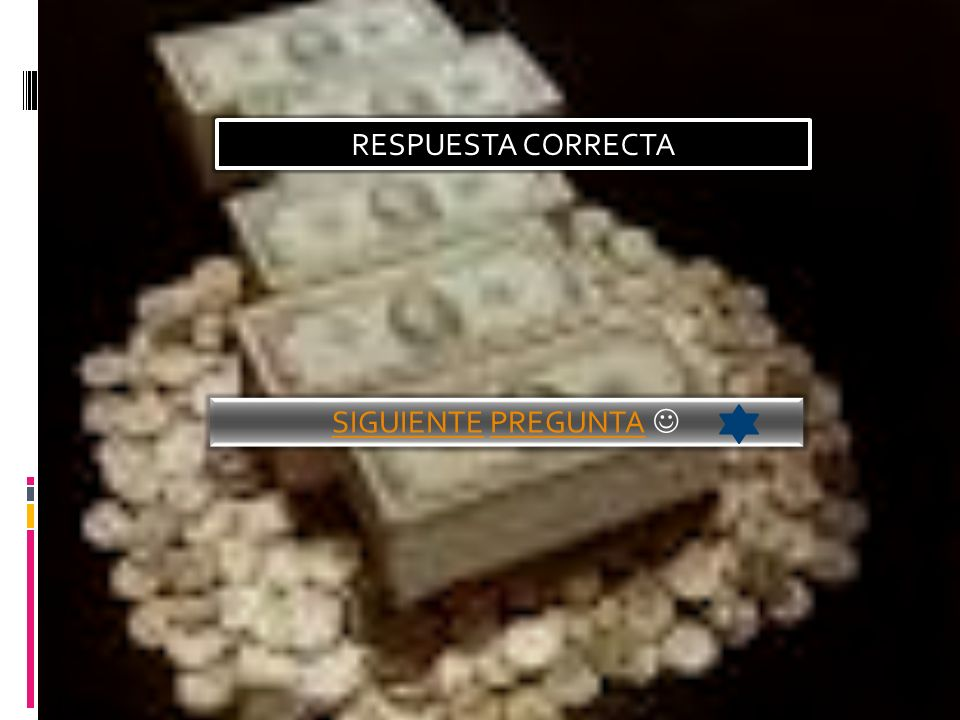 RESPUESTA CORRECTA SIGUIENTESIGUIENTE PREGUNTA PREGUNTA
