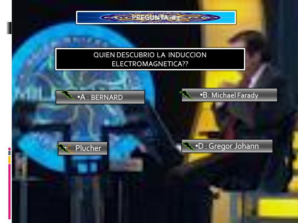QUIEN DESCUBRIO LA INDUCCION ELECTROMAGNETICA?? A : BERNARD B: Michael Farady C: Plucher C: Plucher D : Gregor Johann PREGUNTA #3