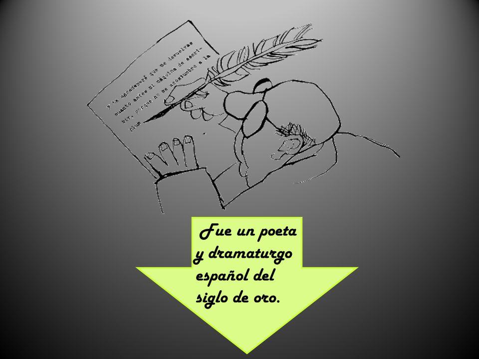 Fue un poeta y dramaturgo español del siglo de oro.
