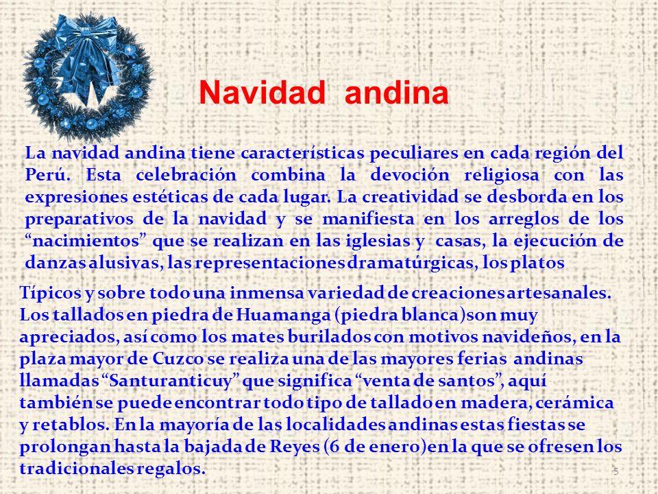 5 Navidad andina La navidad andina tiene características peculiares en cada región del Perú. Esta celebración combina la devoción religiosa con las ex