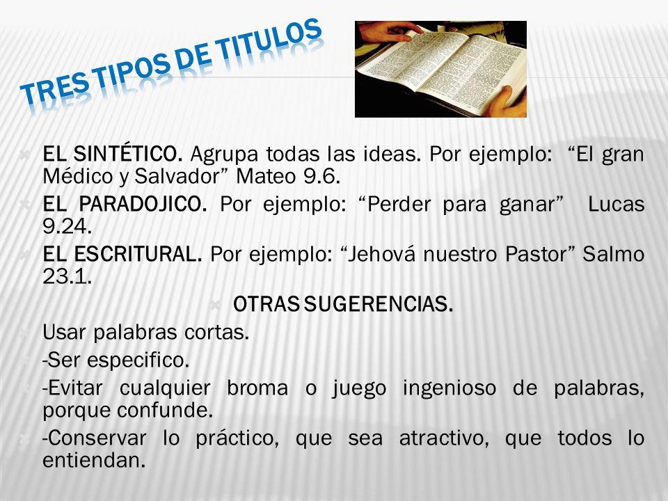 EL SINTÉTICO. Agrupa todas las ideas. Por ejemplo: El gran Médico y Salvador Mateo 9.6. EL PARADOJICO. Por ejemplo: Perder para ganar Lucas 9.24. EL E